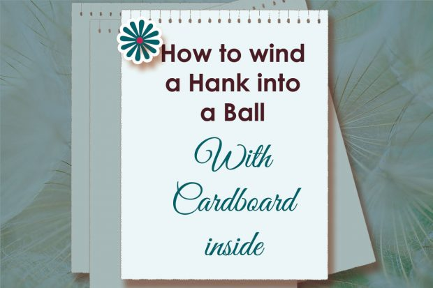 How to Wind a Hank of Yarn into a Ball with Cardboard inside