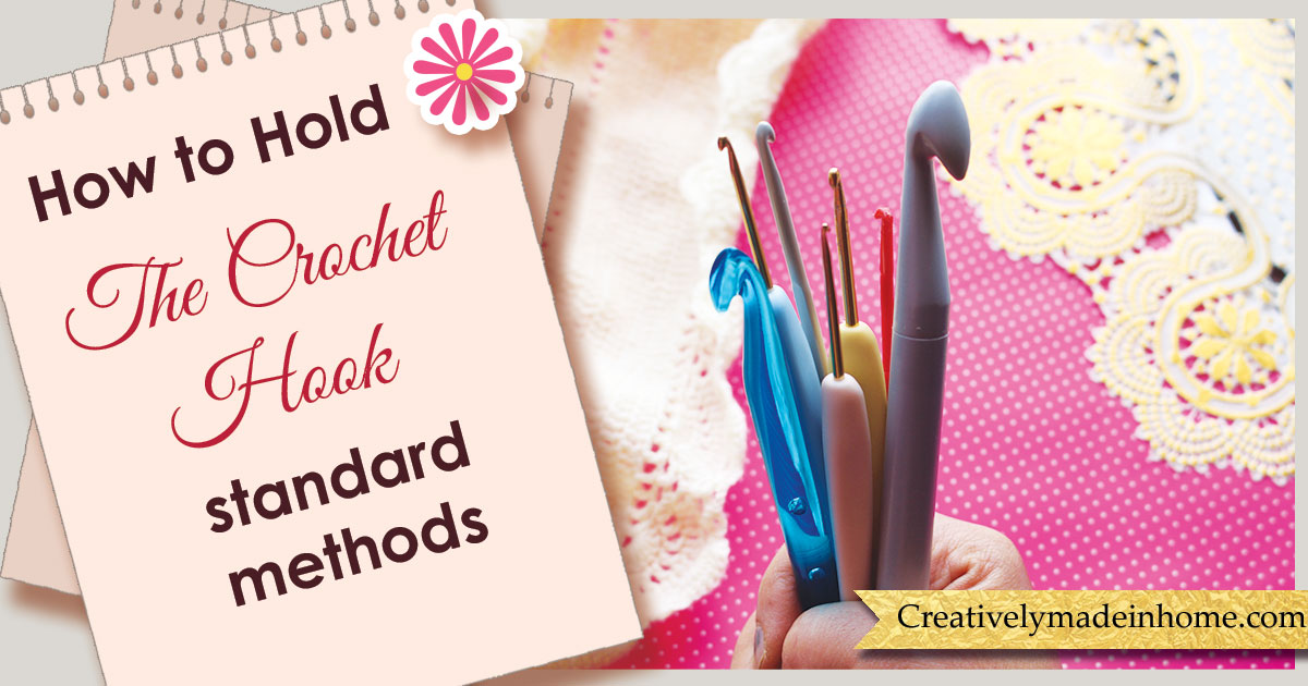 How to hold the Crochet Hook? with Tips - Creatively made-in Home