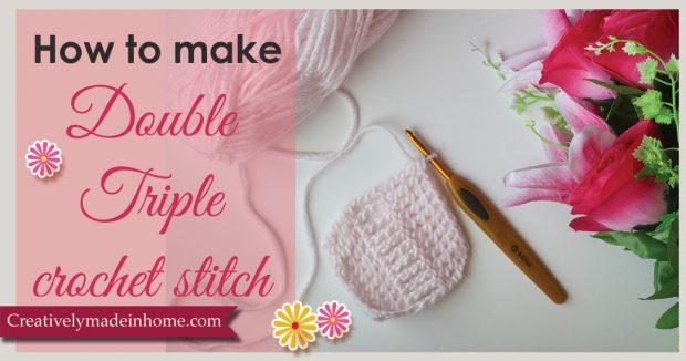 Double Triple Crochet